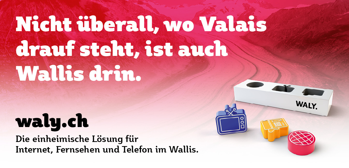 Valais oder Wallis oder WALY.